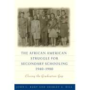 The African American Struggle for Secondary Schooling, 1940-1980 by Rury, John L.; Hill, Shirley A., 9780807752777