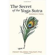 The Secret of the Yoga Sutra by Tigunait, Pandit Rajmani, Ph.D., 9780893892777