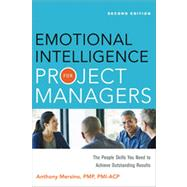 Emotional Intelligence for Project Managers: The People Skills You Need to Achieve Outstanding Results by Mersino, Anthony, 9780814432778