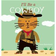 I'll Be a Cowboy by Bijsterbosch, Anita, 9781605372778