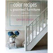 Color Recipes for Painted Furniture and More by Sloan, Annie, 9781908862778