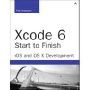 Xcode 6 Start To Finish iOS and OS X Development by Anderson, Fritz, 9780134052779