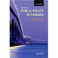Public Policy in Canada An Introduction, 6/e by Miljan, Lydia, 9780195442779