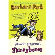 Almost Starring Skinnybones by Park, Barbara, 9780553512779