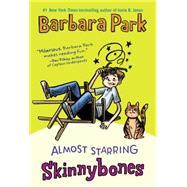 Almost Starring Skinnybones by Park, Barbara, 9780553512779