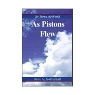As Pistons Flew : So Turns the World by Gottschall, Jane A., 9780738812779