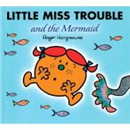 Little Miss Trouble and the Mermaid by Hargreaves, Roger, 9780843132779
