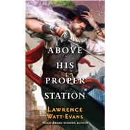 Above His Proper Station by Watt-Evans, Lawrence, 9780765362780