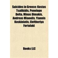 Suicides in Greece : Kostas Tsalikidis, Penelope Delta, Minás Dimákis, Andreas Miaoulis, Yiannis Koskiniatis, Eleftheriya Fortulaki by , 9781157162780
