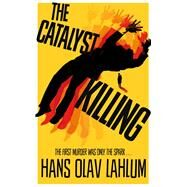 The Catalyst Killing by Lahlum, Hans Olav; Dickson, Kari, 9781447232780