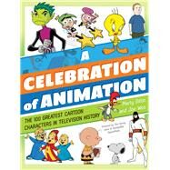A Celebration of Animation The 100 Greatest Cartoon Characters in Television History by Gitlin, Martin; Wos, Joe, 9781630762780