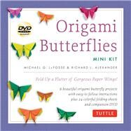 Origami Butterflies Mini Kit: Fold Up a Flutter of Gorgeous Paper Wings! by LaFosse, Michael G.; Alexander, Richard L., 9784805312780