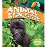 Animal Kingdom A thrilling adventure with nature's creatures by Burnie, David; Smith, Miranda; Llewellyn, Claire, 9780753472781