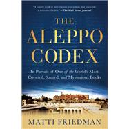 The Aleppo Codex: In Pursuit of One of the World's Most Coveted, Sacred, and Mysterious Books by Friedman, Matti, 9781616202781