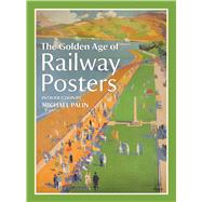The Golden Age of Railway Posters by Palin, Michael, 9781849942782