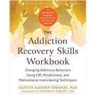 The Addiction Recovery Skills Workbook by Glasner-Edwards, Suzette, Ph.D.; Rawson, Richard A., Ph.D., 9781626252783