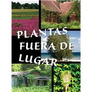 Plantas fuera de lugar / Plants Out of Place by Farrell, Courtney, 9781627172783