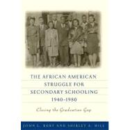 The African American Struggle for Secondary Schooling, 1940-1980: Closing the Graduation Gap by Rury, John L.; Hill, Shirley A., 9780807752784