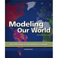 Modeling Our World : The ESRI Guide to Geodatabase Concepts by Zeiler, Michael, 9781589482784