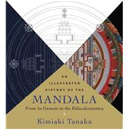 An Illustrated History of the Mandala by Tanaka, Kimiaki; Thurman, Robert A. F., 9781614292784