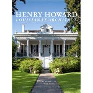 Henry Howard: Louisiana's Master Architect by Brantley, Robert S.; Mcgee, Victor (CON); Brantley, Jan White, 9781616892784