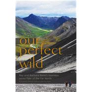 Our Perfect Wild: Ray & Barbara Bane's Journeys and the Fate of Far North by Johnson-sullivan, Kaylene; Bane, Ray, 9781602232785