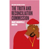 The Truth and Reconciliation Commission by Burton, Mary Ingouville, 9780821422786
