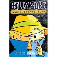 Billy Sure Kid Entrepreneur Is a Spy! by Sharpe, Luke; Ross, Graham, 9781481452786