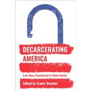 Decarcerating America by Drucker, Ernest, 9781620972786