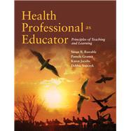 Health Professional As Educator: Principles of Teaching and Learning by Bastable, Susan; Gramet, Pamela; Jacobs, Karen; Sopczyk, Deborah, 9780763792787