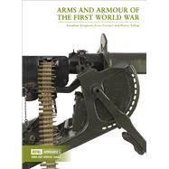 Arms and Armour of the First World War by Ferguson, Jonathan; Traynor, Lisa; Yallop, Henry, 9780948092787