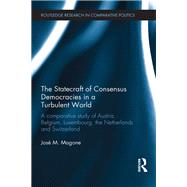 The Statecraft of Consensus Democracies in a Turbulent World: A Comparative Study of Austria, Belgium, Luxembourg, the Netherlands and Switzerland by Magone; JosT M., 9780415502788