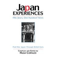 Japan Experiences - Fifty Years, One Hundred Views: Post-War Japan Through British Eyes by Cortazzi; Hugh, 9781138992788