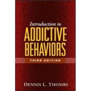 Introduction to Addictive Behaviors, Third Edition by Dennis L. Thombs, PhD, FAAHB, Department of Social and Behavioral Sciences, Univ, 9781593852788