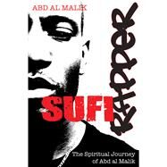 Sufi Rapper : The Spiritual Journey of Abd Al Malik by Malik, Abd Al, 9781594772788