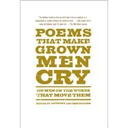 Poems That Make Grown Men Cry 100 Men on the Words That Move Them by Holden, Anthony; Holden, Ben, 9781476712789