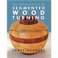 The Fundamentals of Segmented Woodturning by Rodgers, James, 9781610352789