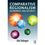 Comparative Regionalism: Economics and Security by Solingen; Etel, 9780415622790