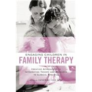 Engaging Children in Family Therapy: Creative Approaches to Integrating Theory and Research in Clinical  Practice by Ford Sori,Catherine, 9781138872790
