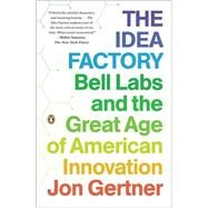 The Idea Factory Bell Labs and the Great Age of American Innovation by Gertner, Jon, 9780143122791