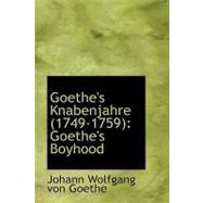 Goethe's Knabenjahre (1749-1759): Goethe's Boyhood by Goethe, Johann Wolfgang Von, 9780554522791