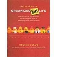 One Year to an Organized Work Life : From Your Desk to Your Deadlines, the Week-by-Week Guide to Eliminating Office Stress for Good by Leeds, Regina, 9780738212791