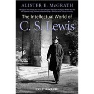The Intellectual World of C. S. Lewis by McGrath, Alister E., 9780470672792