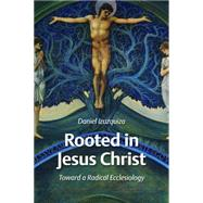 Rooted in Jesus Christ: Towards a Radical Ecclesiology by Izuzquiza, Daniel, 9780802862792