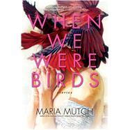 When We Were Birds by Mutch, Maria, 9781501182792