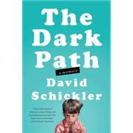 The Dark Path: A Memoir by Schickler, David, 9781594632792