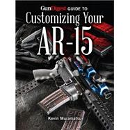 Gun Digest Guide to Customizing Your Ar-15 by Muramatsu, Kevin, 9781440242793