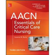 AACN Essentials of Critical Care Nursing, Third Edition by Burns, Suzanne, 9780071822794