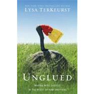 Unglued : Making Wise Choices in the Midst of Raw Emotions by TerKeurst, Lysa, 9780310332794