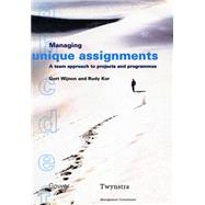 Managing Unique Assignments: A Team Approach to Projects and Programmes by Wijnen, Gert; Kor, Rudy; Twynstra Management Consultants, 9780566082795